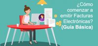 ¿Cómo comenzar a emitir Facturas Electrónicas? (Guía Básica)