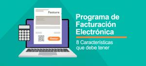 Características de un Buen Programa de Facturación Electrónica