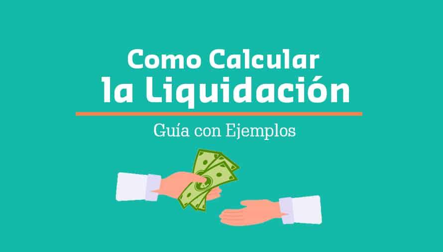 Como Calcular la Liquidación (Con Ejemplos)